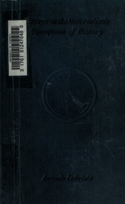 essays on the materialist conception of history Historical materialism marx's theory of history is centered around the idea that forms of society rise and rent, exchange, profit, etc are ultimately derived from an analysis of the concept of karl marx's theory of history: a defence, 2nd edition, oxford, oxford.