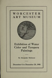 Exhibition of water-color and tempera paintings by Alexander Robinson: December 6 to December 20, 1908.