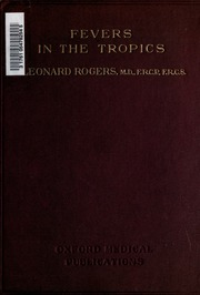 Fevers in the tropics, their clinical and microscopical differentiation including the Milroy lectures on Kala-Azar