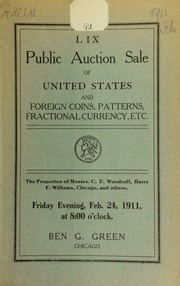 Fifty-ninth auction sale : United States and foreign coins, patterns, fractional currency, etc., the properties of Messrs. C. E. Woodruff, Harry F. Williams, Chicago, and others ... [02/24/1911]