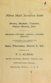 First mail auction of coins, medals, tokens, paper money, etc. : properties of Messrs Stuart, Moody, Deeds, Brown ... [03/05/1903]