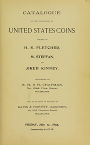CATALOGUE OF THE COLLECTION OF UNITED STATES COINS FORMED BY H. S. FLETCHER, M. STEFFAN, AND JIREH KINNEY.