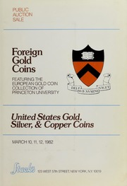 Foreign Gold Coins, Featuring the European Gold Coin Collection of Princeton University and United States Gold, Silver, & Copper Coins