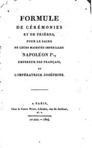 Formule de cérémonies et de prières, pour le sacre de leurs majestés impériales, Napoléon Ier ...