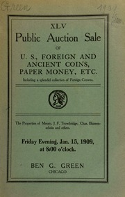 Forty-fifth auction sale : U. S. foreign and ancient coins, paper money, etc., including many rare foreign crowns : the properties of messrs. J . F. Trowbridge, Chas. Blumenschein and others. [01/15/1909]