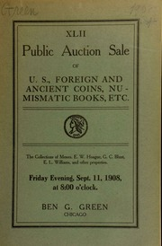 Forty-second auction sale : U. S., foreign and ancient coins, numismatic books, etc. : the collections of messrs. E. W. Hoague, G. C. Blunt, E. L. Williams, and other properties. [09/11/1908]