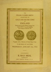 The Frank Clemes Smith Collection of Gold and Silver Coins of England: Embracing the Early British Coinage from about 150 B.C. to and including the Coinage of Edward VII