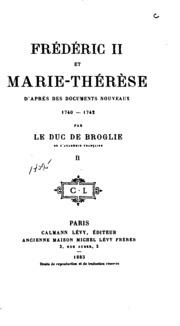 Frédéric II et Marie-Thérèse d-après des documents nouveaux, 1740-1742