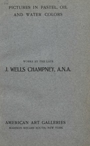 Illustrated catalogue of pictures in pastel, oil, and water colors by the late J. Wells Champney, A.N.A.