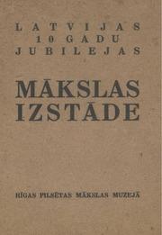 Makslas izstades katalogs : gleznas, skulptura, grafika, lietiska, maksla : Rigas pilsetas makslas muzeja, no 18 novembra lidz 9. decembrim 1928