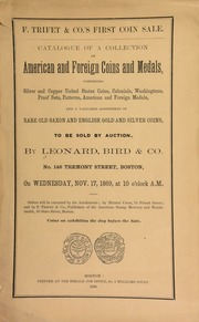F. Trifet & Co.'s first coin sale : catalogue of a collection of American and foreign coins and medals, comprising silver and copper United States coins, ... rare old Saxon and English gold and silver coins ... to be sold by auction ... [11/17/1869]