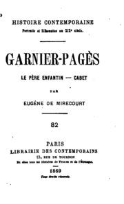 Garnier-Pagès. Le Pére Enfantin. Cabet