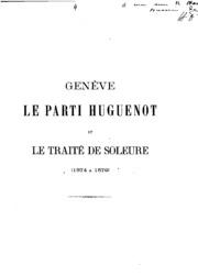 Genève, le parti Huguenot et le traité de Soleure (1574 a 1579): étude historique