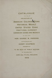 CATALOGUE OF THE MAGNIFICENT COLLECTION OF AMERICAN COLONIAL COINS, HISTORICAL AND NATIONAL MEDALS, UNITED STATES COINS, U. S. FRACTIONAL CURRENCY, CANADIAN COINS AND MEDALS, ETC., FORMED BY THE LATE HON. GEORGE M. PARSONS, COLUMBUS, OHIO.
