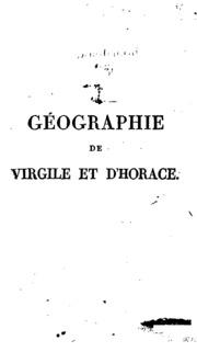 Géographie de Virgile, augmentée de la Géographie d-Horace, ou Notice des lieux dont il est ...