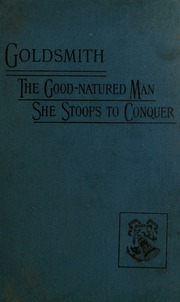 Goldsmith's plays : The good-natured man :She stoops to conquer