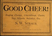 Good cheer! : For singing classes, conventions, choirs, day schools, societies, etc...