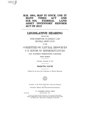 H.R. 1604, MAP IT ONCE, USE IT MANY TIMES ACT AND H.R. 916, FEDERAL LAND ASSET INVENTORY REFORM ACT OF 2013