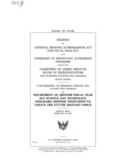 H.A.S.C. No. 114-95 HEARING ON NATIONAL DEFENSE AUTHORIZATION ACT FOR FISCAL YEAR 2017 AND OVERSIGHT OF PREVIOUSLY AUTHORIZED PROGRAMS BEFORE THE COMMITTEE ON ARMED SERVICES HOUSE OF REPRESENTATIVES ONE HUNDRED FOURTEENTH CONGRE