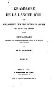 Grammaire de la langue d-oïl; ou, Grammaire des dialectes français au XIIe et XIIIe siècles, suivie d-un glossaire contenant tous les mots de l-ancienne langue qui se trouvent dans l-ouvrage