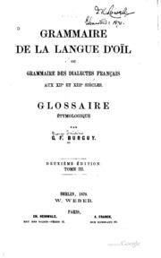 Vol 3: Grammaire de la langue d-oïl; ou, Grammaire des dialectes français au XIIe et XIIIe siècles, suivie d-un glossaire contenant tous les mots de l-ancienne langue qui se trouvent dans l-ouvrage