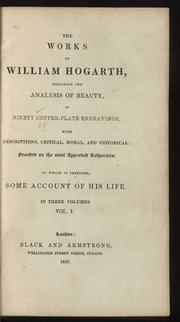 The works of William Hogarth, including the Analysis of beauty : in ninety copper-plate engravings, with descriptions, critical, moral and historical; founded on the most approved authorities; to which is prefixed, some account of his life