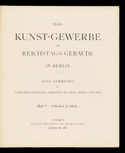 Das Kunst-Gewerbe im Reichstags-Gebäude in Berlin : eine Sammlung der hervorragendsten Arbeiten in Stein, Holz u. Metall, 1