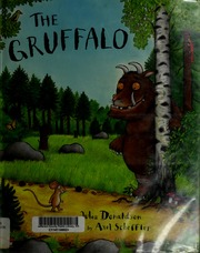 The gruffalo / Julia Donaldson; Axel Scheffler