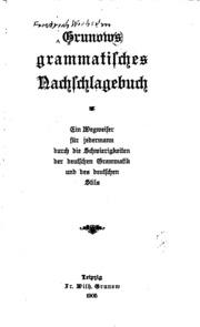 Grunows grammatisches Nachschlagebuch: Ein Wegweiser für Jedermann durch die Schwierigkeiten der ...