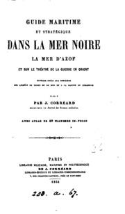 Guide maritime et stratégique dans la mer Noire, la mer d-Azof, et la théâtre de la guerre en ...