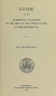 Guide to the Numismatic Collection of the Mint of the United States at Philadelphia, Pa.
