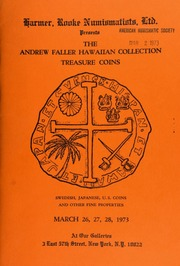 Harmer, Rooke Numismatists, Ltd. presents the Andrew Faller Hawaiian collection of treasure coins, Swedish, Japanese, U. S. Coins ... [03/26-28/1973]
