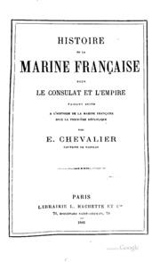 Histoire de la marine française sous le consulat et l-empire, faisant suite à l-Histoire de la marine française sous la première république