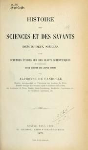 Histoire des sciences et des savants depuis deux siècles; suivie d-autres études sur des sujets scientifiques, en particulier sur la sélection dans l-espèce humaine
