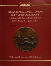 Historical medals, tokens, and numismatic books, including medals from an English collection, Part II : George III to Queen Victoria, [as well as] a small but choice collection of British and foreign medals, the property of a gentleman;  ... [11/22/1989]
