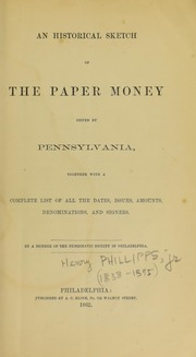 An historical sketch of the paper money issued by Pennsylvania : together with a complete list of all the dates, issues, amounts, denominations, and signers