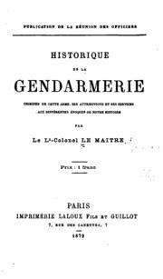 Historique de la gendarmerie: origines de cette arme, ses attributions et ...