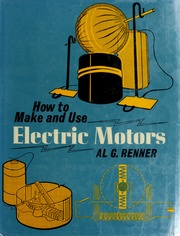 How to make and use electric motors : Renner, Al G : Free