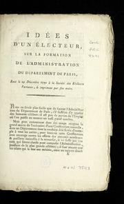 Idées d-un électeur : sur la formation de l-administration du département de Paris ; lues le 29 décembre 1790 à la Société des electeurs patriotes, and imprimées par son ordre.