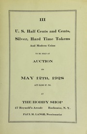 III. U.S. half cents and cents, silver, hard time tokens, and modern coins to be sold at auction ... at The Hobby Shop ... Rochester, N.Y., Paul M. Lange, numismatist. [05/12/1928]