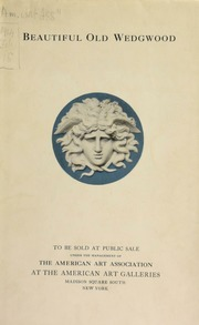 Illustrated catalogue of beautiful old wedgwood : including the famous Hargreaves collection of wedgwood medallions : the whole belonging to Horace Townsend ... [02/16/1914]