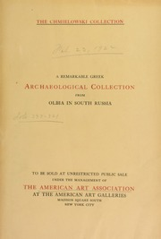 Illustrated catalogue of the remarkable Greek Archaeological collection from Olbia in south Russia : excavated during the past ten years by, and under the supervision of , the present owner Mr. Joseph chmielowski ... [02/23/1922]