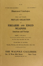 Illustrated catalogue of a choice and valuable New York State collection of firearms and edged weapons, American and foreign, part 1 : rare old pistols and guns ... and a suit of armor ... [12/13/1921]