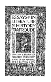 essays in literature history froude james anthony  essays in literature and history