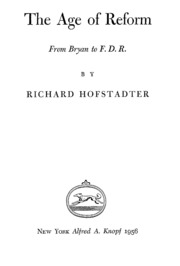 the age of reform richard hofstadter thesis American history: a survey (brinkley), 13th edition richard hofstadter expanded on this idea in the age of the mowry-hofstadter thesis was never without critics.