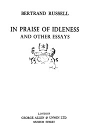 essay on in praise of idleness I'm reading bertrand russell's collection of essays, in praise of idleness, an intriguing idea (the praise, not the collection of essays) for modern western society, especially the american one, where idleness -- as russell remarks -- is frowned upon as a waste of productive time.