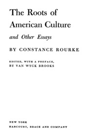 the roots of american culture and other essays rourke constance  the roots of american culture and other essays