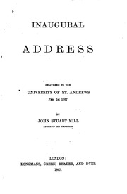 "john stuart mill inaugural address to the university of st andrews John stuart mill: john stuart mill  elected rector of st andrews university, he published his ""inaugural address"" in 1867 mill's subscription to the."