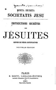 Instrudtions sevrètes des Jésuites: suivies de pièces justificatives