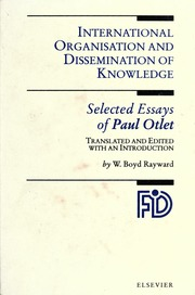 international organisation and dissemination of knowledge  international organisation and dissemination of knowledge selected essays of paul otlet otlet paul 1868 1944 streaming internet